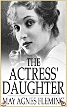 The Actress' Daughter - May Agnes Fleming [Platinum classics Edition](Illustrated)