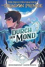 Dragon Prince – Der Prinz der Drachen 1: Durch den Mond (German Edition)