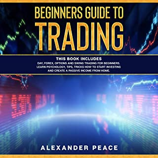 Beginners Guide to Trading: This Book Includes: Day, Forex, Options and Swing Trading for Beginners. Learn Psychology, Tip...