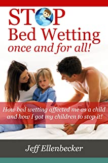 Stop Bed Wetting once and for all: How bed wetting affected me as a child and how I got my children to stop it!