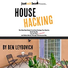 House Hacking: The Only Real Estate Investing Strategy You Need to Build Wealth, Live for Free (or Almost Free), and Make Money Through Homeownership