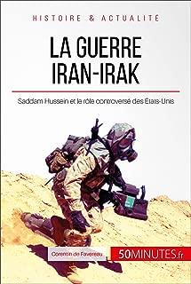 La guerre Iran-Irak: Saddam Hussein et le rôle controversé des États-Unis (Grandes Batailles t. 14) (French Edition)