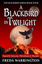 A Blackbird in Twilight: Book Four of the Blackbird Series