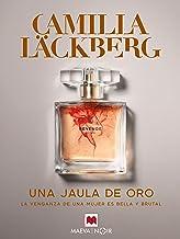 Una jaula de oro: La venganza de una mujer es bella y brutal (Serie de Faye nº 1) (Spanish Edition)