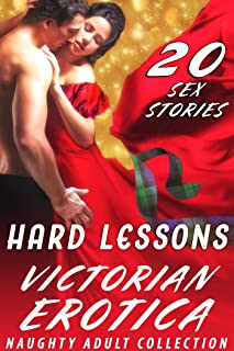 HARD LESSONS (20 VICTORIAN EROTICA SEX STORIES FOR NAUGHTY ADULTS COLLECTION)