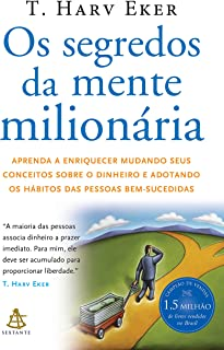 Os segredos da mente milionária: Aprenda a enriquecer mudando seus conceitos sobre o dinheiro e adotando os hábitos das pe...