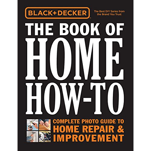 Black & Decker The Book of Home How-To: Complete Photo Guide to Home Repair & Improvement