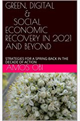 GREEN, DIGITAL & SOCIAL ECONOMIC RECOVERY IN 2021 AND BEYOND: STRATEGIES FOR A SPRING-BACK IN THE DECADE OF ACTION Kindle Edition
