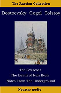 The Russian Collection - Novellas By Dostoevsky Gogol Tolstoy: The Overcoat, The Death Of Ivan Ilyich, Notes from The Underground