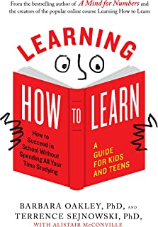 Learning How to Learn: How to Succeed in School without Spending All Your Time Studying: a Guide for Kids and Teens