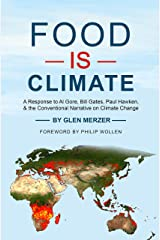 Food Is Climate: A Response to Al Gore, Bill Gates, Paul Hawken, and the Conventional Narrative on Climate Change Kindle Edition