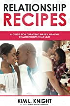 Relationship Recipes: A Guide for Creating Happy Healthy Relationships that Last