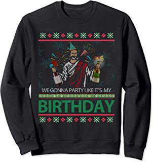 Jesus Christ We Gonna Party Like It's My Birthday Christmas Sweatshirt
