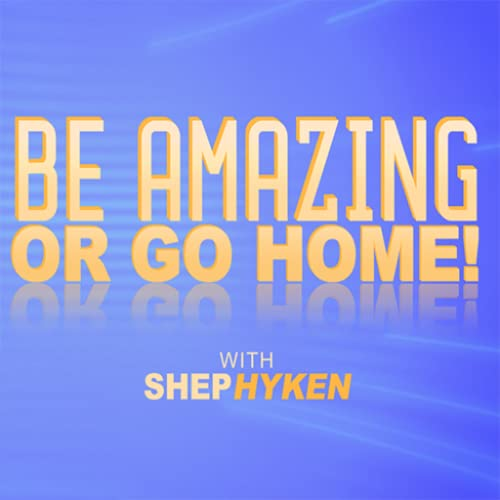 Be Amazing or Go Home with Shep Hyken