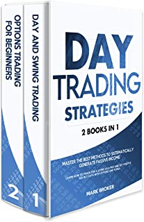 DAY TRADING STRATEGIES: 2 books in 1: Master the best methods to sistematically generate passive income. Learn how to trad...