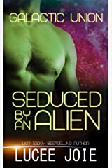 Seduced by an Alien: Book Three in the Galactic Union Alien Abduction Romance Series Kindle Edition