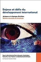 Enjeux et défis du développement international: Acteurs et champs d'action. Édition nouvelle et actualisée (Études en développement international et mondialisation) (French Edition)