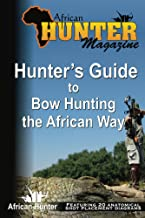 Hunter's Guide to Bow Hunting the African Way (Hunter's Guide Series Book 4)