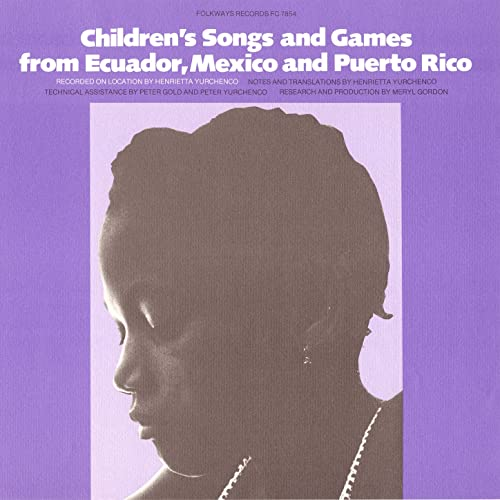 Childrens Songs and Games from Ecuador, Mexico, and Puerto Rico