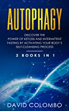 Autophagy: Discover the Power of Ketosis and Intermittent Fasting by Activating your Body's Self-Cleansing Process