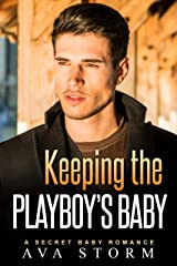 Keeping the Playboy's Baby: A Secret Baby Romance (Alpha Bosses Book 4) Kindle Edition