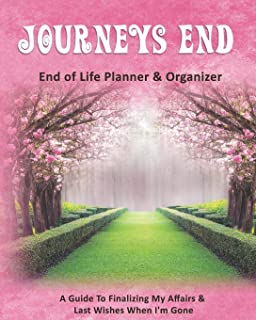 Journeys End: End of Life Planner & Organizer: A Guide To Finalizing My Affairs & Last Wishes When I'm Gone