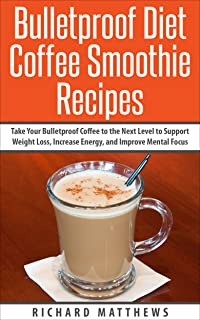 Bulletproof Diet Coffee Smoothies: Take Your Bulletproof Coffee to the Next Level to