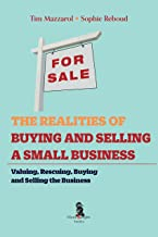 The Realities of Buying and Selling a Small Business: Valuing, Rescuing and Buying and Selling the Small Business