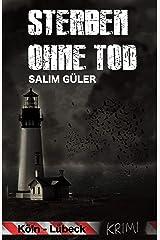 Sterben ohne Tod - Ein Köln - Lübeck Krimi (Köln Krimi 5) Kindle Ausgabe