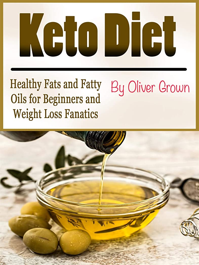 Keto Diet: Healthy Fats and Fatty Oils for Beginners and Weight Loss Fanatics (English Edition)