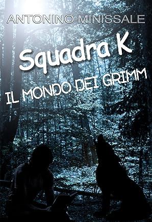 Squadra K - Il mondo dei Grimm: Collana di libri Squadra K - Vol.1