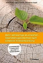 Mehr Jahresringe als erwartet: Überlebensgeschichten nach schwerer Krebserkrankung (German Edition)