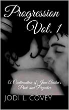 Progression Vol. 1: A Continuation of Jane Austen's Pride and Prejudice