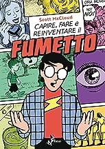 Capire, Fare e Reinventare il Fumetto (Italian Edition)