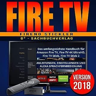 Amazon Fire TV (German Edition): Das umfangreichste Handbuch für Amazon Fire TV, Fire TV 4K UltraHD, Fire TV Stick, Fire TV Stick 2 - Anleitungen, Einstellungen und Alexa Sprachfernbedienung - Version 2018