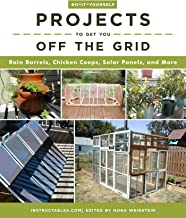 Do-It-Yourself Projects to Get You Off the Grid: Rain Barrels, Chicken Coops, Solar Panels, and More
