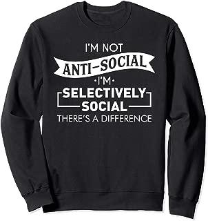 I'm Not Anti-Social Selectively Social Funny Introvert Joke Sweatshirt
