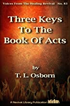 Three Keys To The Book Of Acts (Voices from the Healing Revival 83)