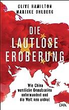 Die lautlose Eroberung: Wie China westliche Demokratien unterwandert und die Welt neu ordnet (German Edition)