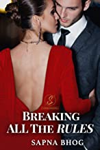 Breaking All The Rules: An Indian Billionaire romance (The Sehgal Saga (Family & Friends) Book 3)