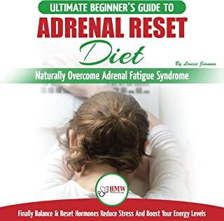 Adrenal Reset Diet: The Ultimate Beginner's Guide To Naturally Overcome Adrenal Fatigue Syndrome: Finally Balance & Reset Hormones, Reduce Stress and Boost Your Energy Levels