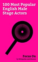 Focus On: 100 Most Popular English Male Stage Actors: Tom Hardy, Dan Stevens, William Shakespeare, John Hurt, Roger Moore, Benedict Cumberbatch, Patrick ... Atkinson, Idris Elba, Ian McKellen, etc.