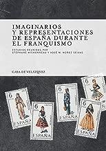Imaginarios y representaciones de EspaГ±a durante el franquismo (Collection de la Casa de VelГЎzquez nВє 142) (Spanish Edition)