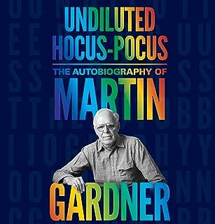 Undiluted Hocus-Pocus: The Autobiography of Martin Gardner