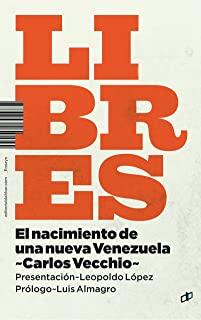 Libres: El nacimiento de una nueva Venezuela (Spanish Edition)
