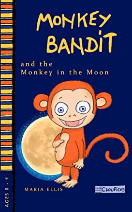 Monkey Bandit and the Monkey in the Moon - A creative bedtime story for children. (Monkey Bandit Children's Books (Ages 0-6) Book 1)