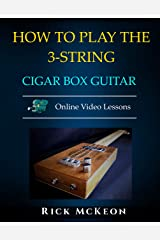 How to Play the 3-String Cigar Box Guitar: Fingerpicking the Blues Kindle Edition