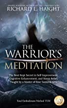 The Warrior's Meditation: The Best-Kept Secret in Self-Improvement, Cognitive Enhancement, and Stress Relief, Taught by a ...