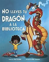No lleves tu dragón a la biblioteca (Cuentos ilustrados de ficción) (Spanish Edition)