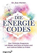 Die Energie-Codes: Das 7-Schritte-Programm, um Körper und Geist zu heilen und zum wahren Selbst zu finden (German Edition)